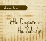 Little Daycare in the Suburbs, part 2